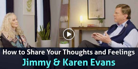 How to Share Your Thoughts and Feelings - Jimmy & Karen Evans (February-15-2021)
