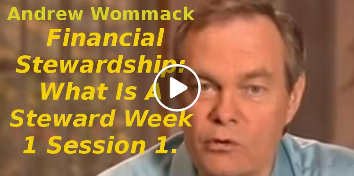 Andrew Wommack: Financial Stewardship: What Is A Steward Week 1 Session 1(November-02-2019)