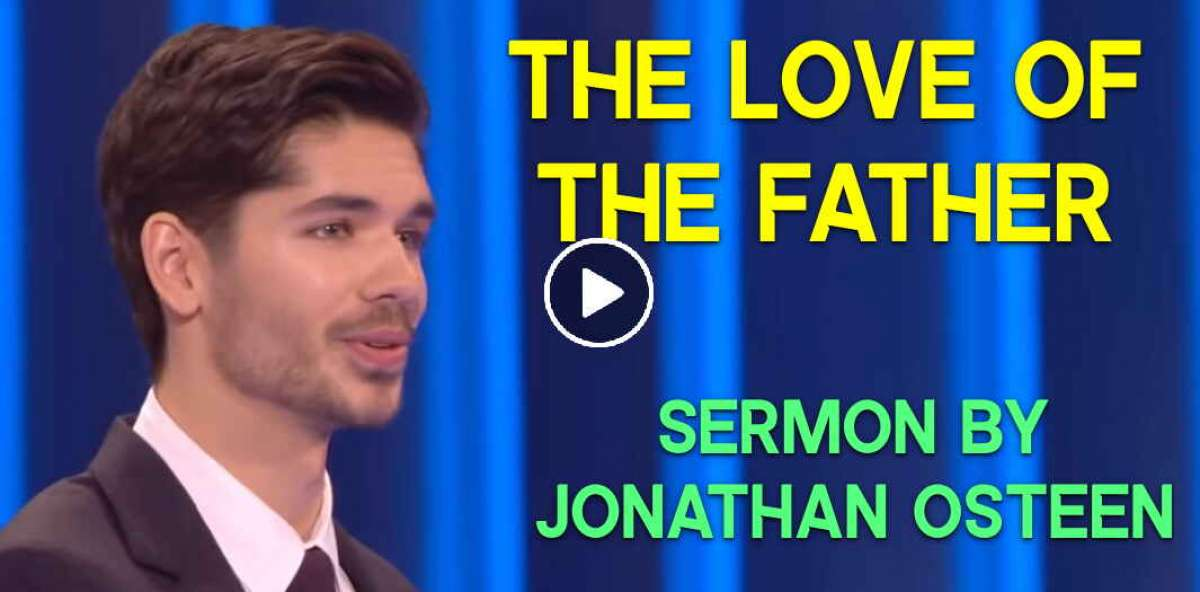 Joel Osteen Ministries - Sunday Sermon July-28-2019 - The Love Of The  Father | Jonathan Osteen