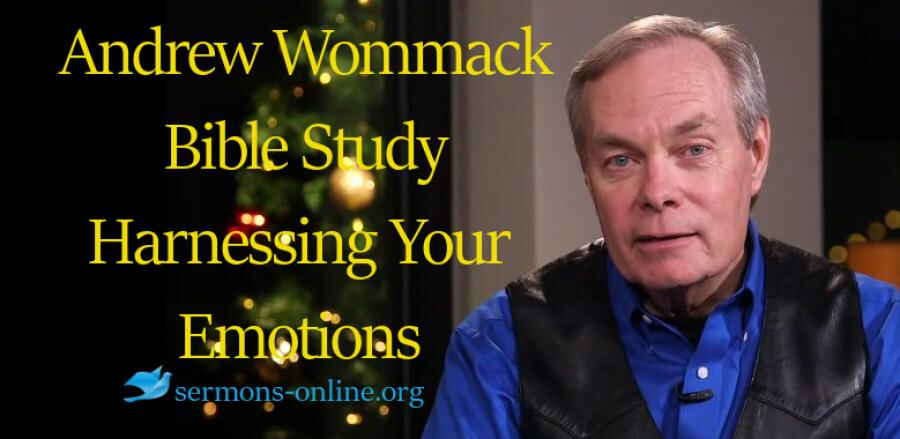 Andrew's Live Bible Study - Harnessing Your Emotions -  Andrew Wommack