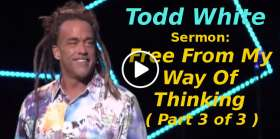 Todd White - Free From My Way Of Thinking ( Part 3 of 3 ) (November-21-2019)