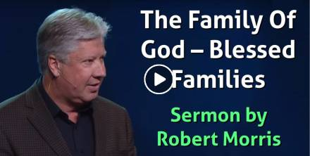 Robert Morris – The Family Of God – Blessed Families (December-03-2018)