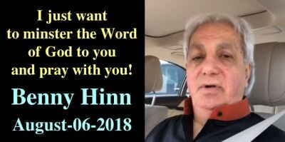 I just want to minster the Word of God to you and pray with you! - Benny Hinn (August-06-2018)