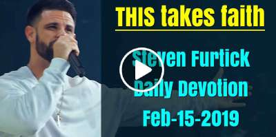 THIS takes faith - Steven Furtick Daily Devotion (February-15-2019)