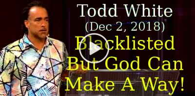 Todd White, sunday sermon (December 2, 2018) - Blacklisted - But God Can Make A Way