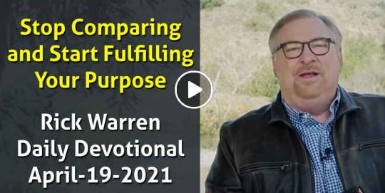 Stop Comparing and Start Fulfilling Your Purpose - Rick Warren Daily Devotional (April-19-2021)