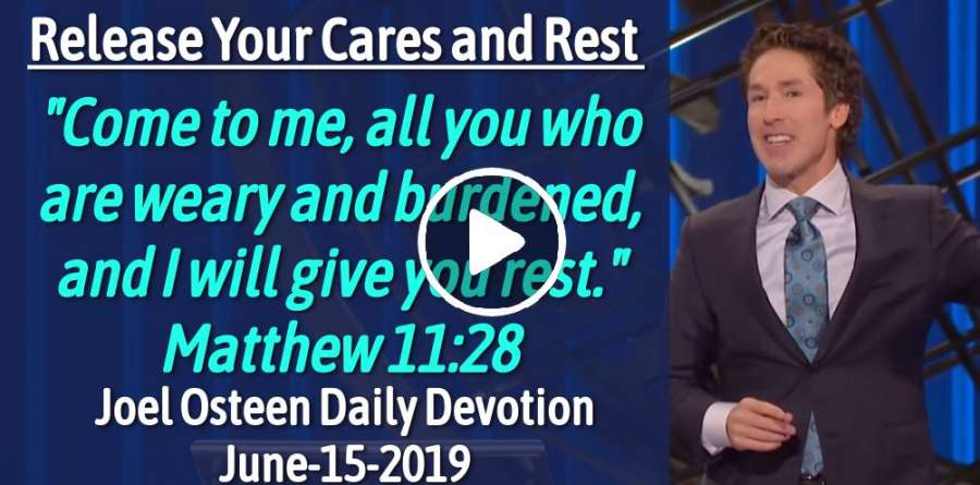 Joel Osteen (June-15-2019) Daily Devotion: Release Your Cares and Rest