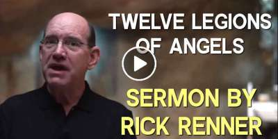 Twelve Legions of Angels — Rick Renner (March-23-2020)