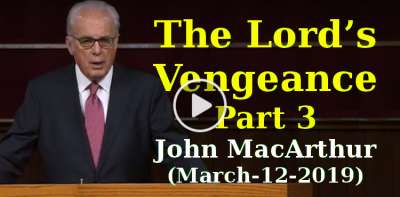The Lord's Vengeance, Part 3 - John MacArthur (March-12-2019)