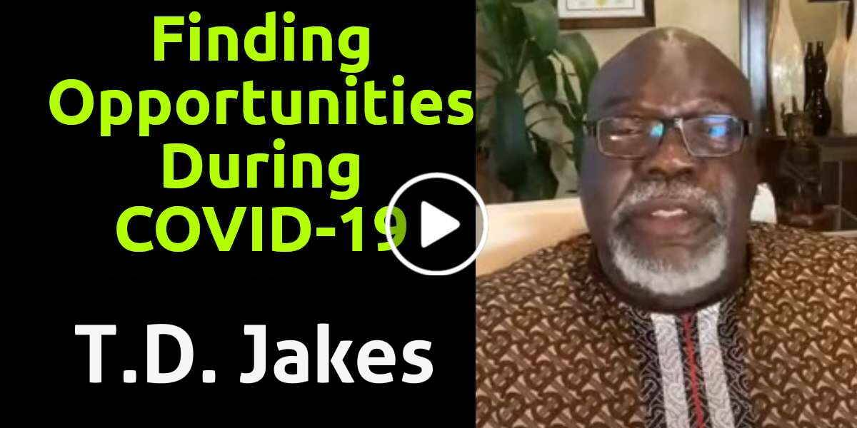 Finding Opportunities During COVID-19 - T.D. Jakes (May-02-2020)