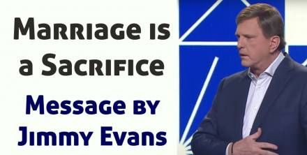 Marriage is a Sacrifice - Jimmy Evans (August-21-2019)