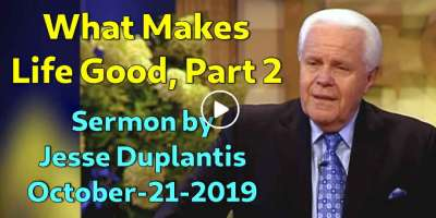 What Makes Life Good, Part 2 - Jesse Duplantis (October-21-2019)
