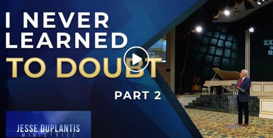 I Never Learned To Doubt, Part 2 - Jesse Duplantis (May-03-2021)