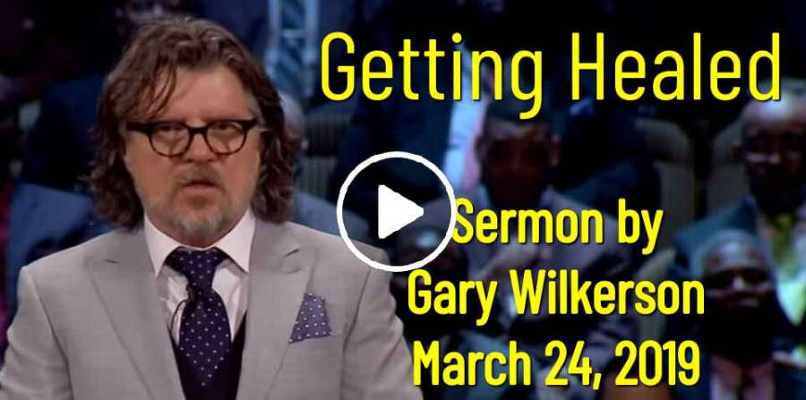 Gary Wilkerson - Getting Healed (March 24, 2019)
