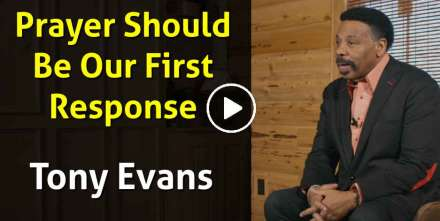 Prayer Should Be Our First Response - Tony Evans (November-20-2020)