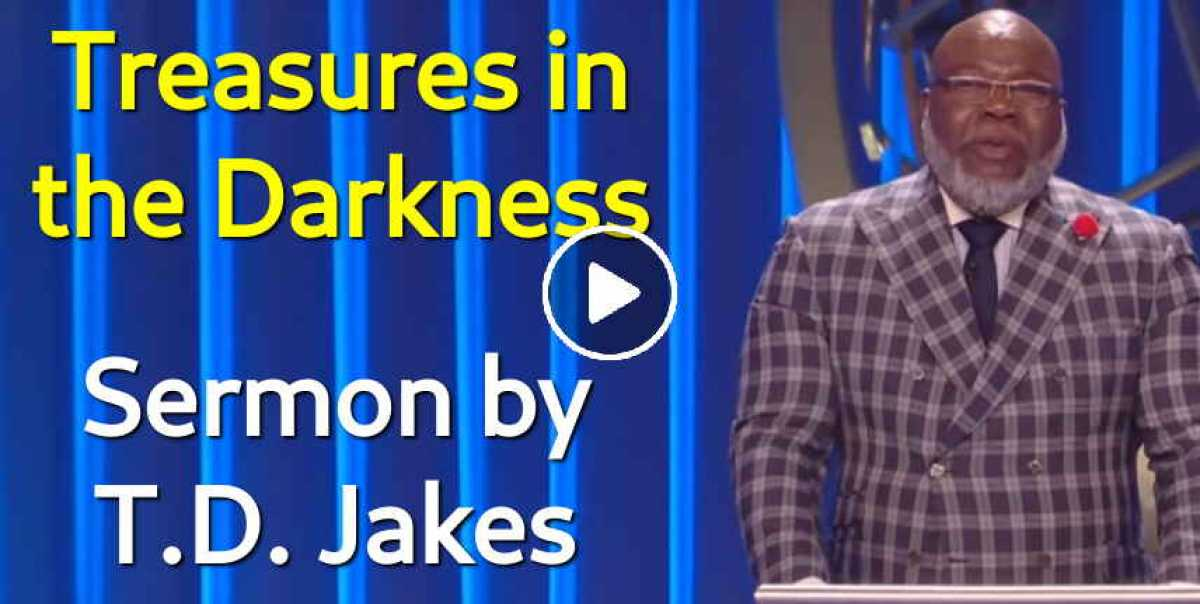 T D  Jakes - Treasures in the Darkness (May-30-2019)