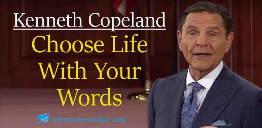 Choose Life With Your Words - Kenneth Copeland
