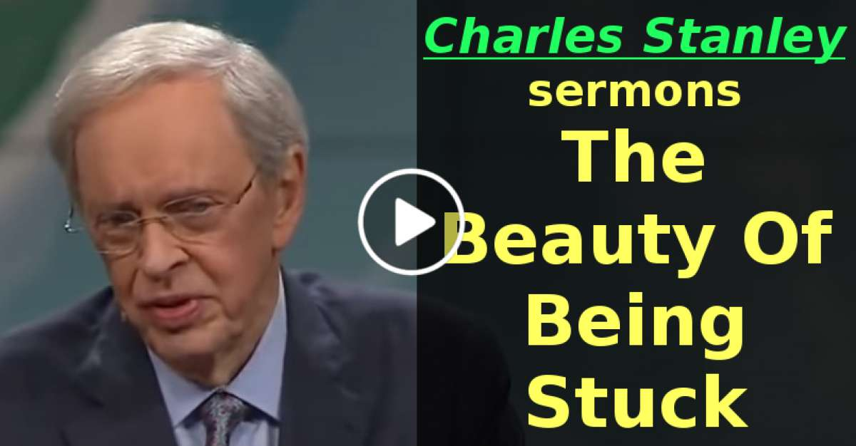 Dr Charles Stanley sermons | The Beauty Of Being Stuck | Charles stanley prophecy (May-08-2020)