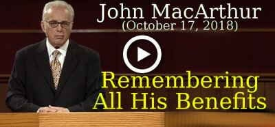 John MacArthur (October 17, 2018) - Remembering All His Benefits