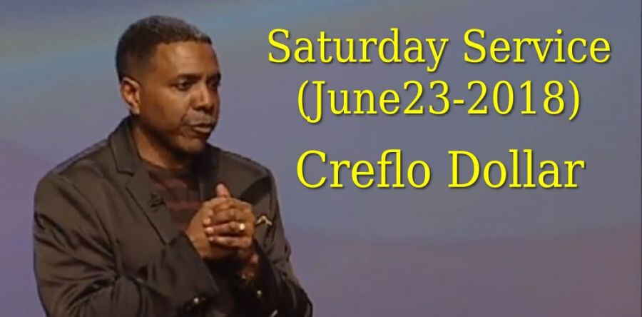 Saturday Service - Creflo Dollar (June23-2018)