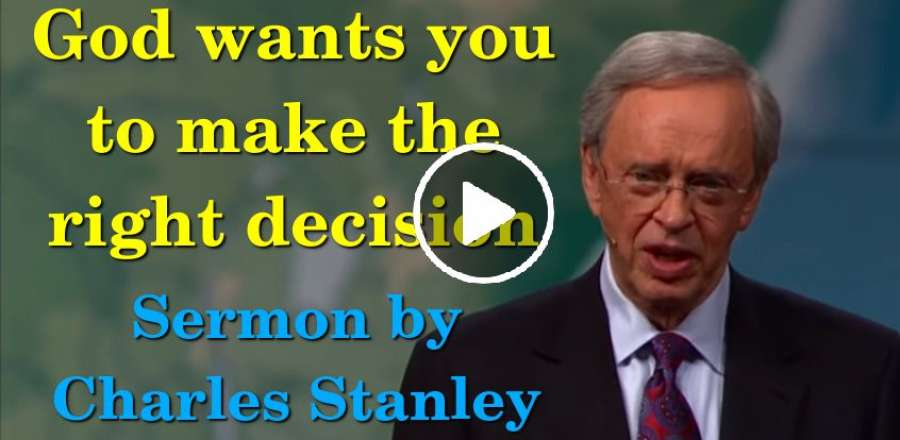 God wants you to make the right decision - Charles Stanley (July-16-2019)