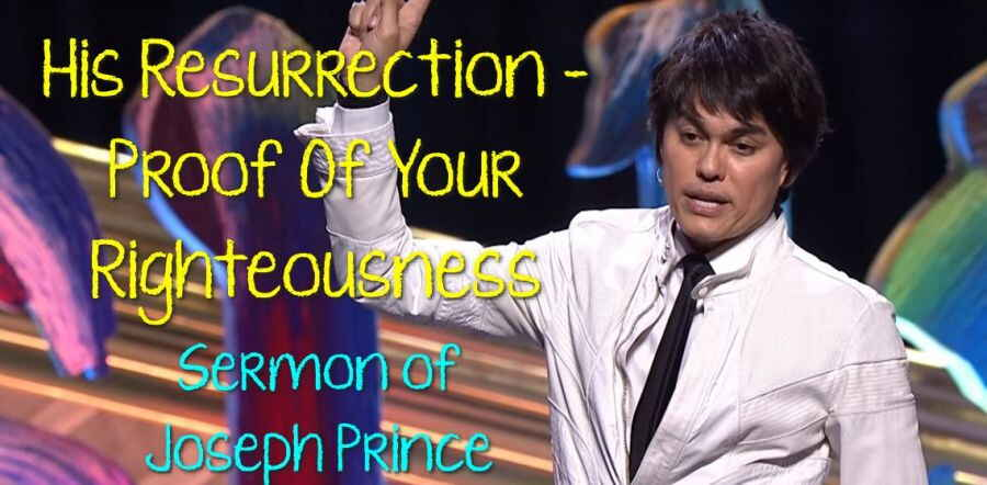 Joseph Prince - His Resurrection - Proof Of Your Righteousness