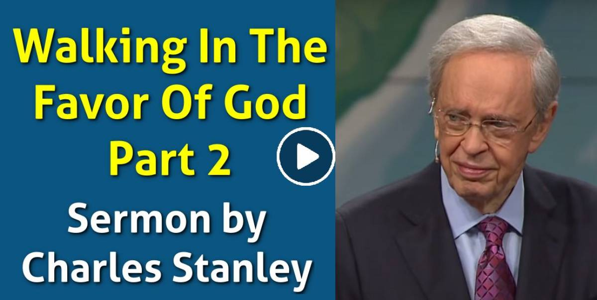 Dr. Charles Stanley (September-21-2018) - Walking In The Favor Of God – Part 2