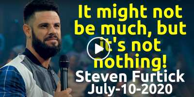 It might not be much, but it's not nothing! - Steven Furtick Motivation (July-10-2020)