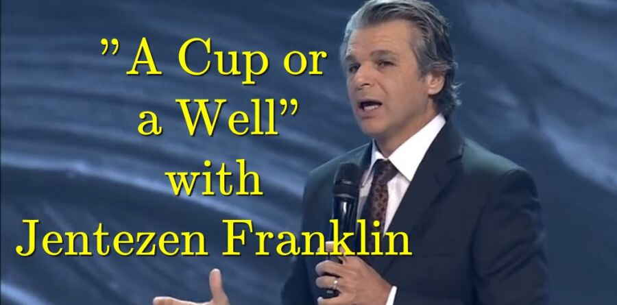 """A Cup or a Well"" with Jentezen Franklin (November-28-2016)"