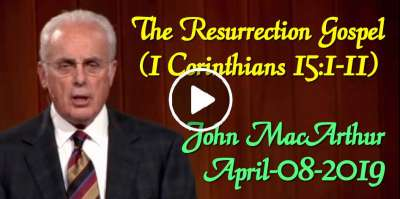 The Resurrection Gospel (1 Corinthians 15:1-11) - John MacArthur (April-08-2019)