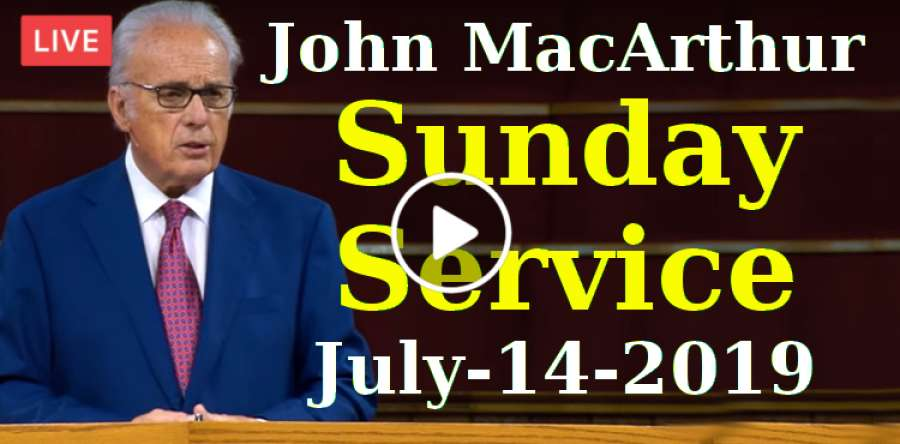 John MacArthur Sunday Service Live Stream July-14-2019 in Grace Community  Church