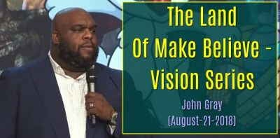 The Land Of Make Believe | Vision Series - John Gray (August-21-2018)