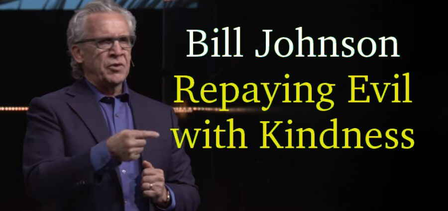 Bill Johnson (May 1, 2018) - Repaying Evil with Kindness, Bethel Church