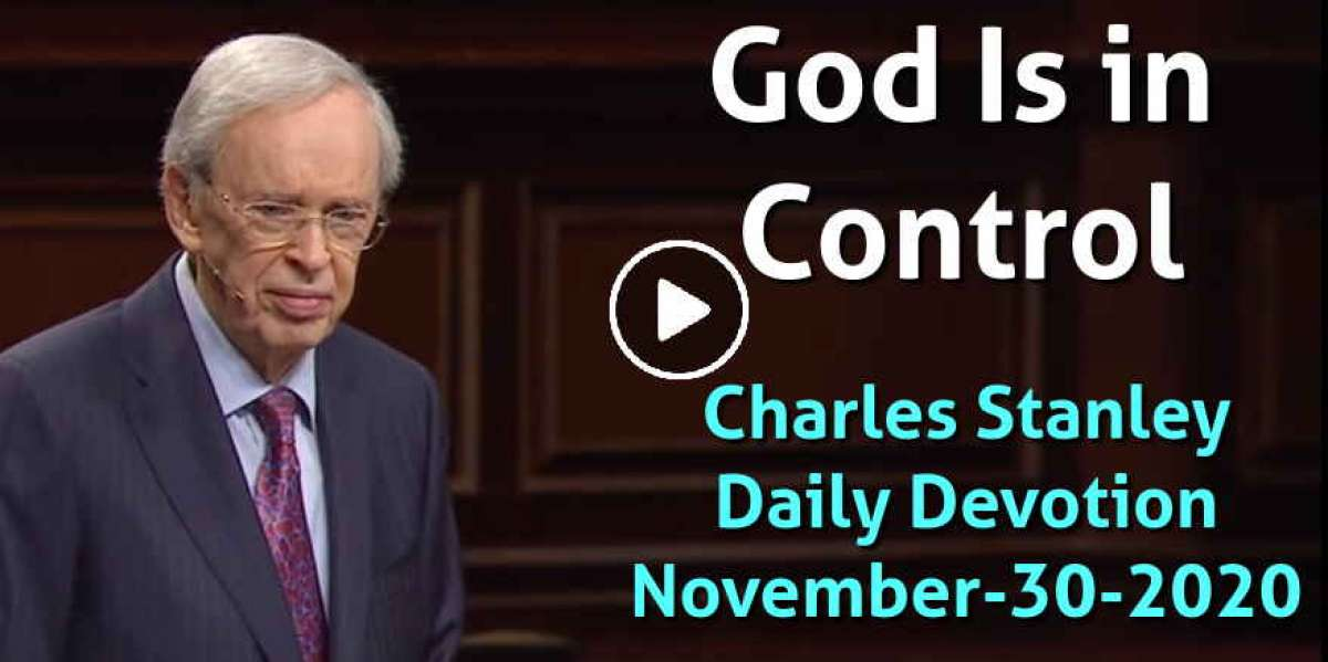 God Is in Control - Charles Stanley Daily Devotion (November-30-2020)