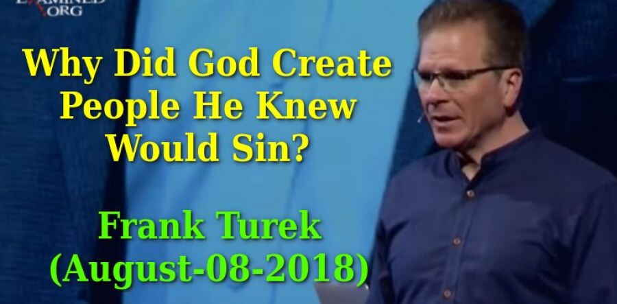 Why Did God Create People He Knew Would Sin? - Frank Turek (August-08-2018)