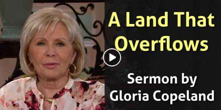 A Land That Overflows - Gloria Copeland (August-15-2018)
