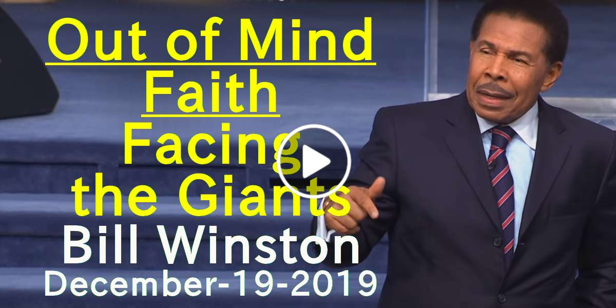Out of Mind Faith - Facing the Giants - Bill Winston (December-19-2019)