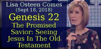 Joel Osteen Ministries, Lisa Osteen Comes (Sept 18, 2018) - Genesis 22 - The Promised Savior: Seeing Jesus In The Old Testament