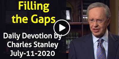 Filling the Gaps – Charles Stanley Daily Devotional (July-11-2020)