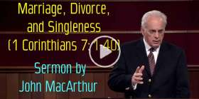 Marriage, Divorce, and Singleness (1 Corinthians 7:1-40) - John MacArthur