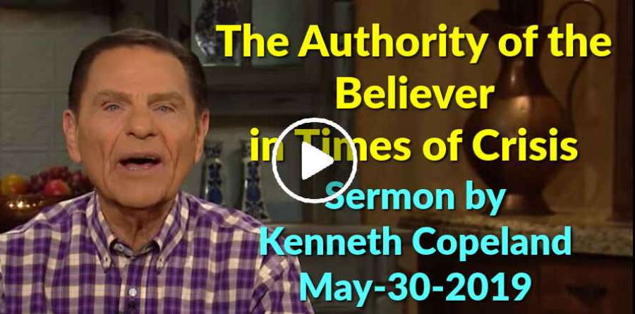 The Authority of the Believer in Times of Crisis - Kenneth Copeland  (May-30-2019)