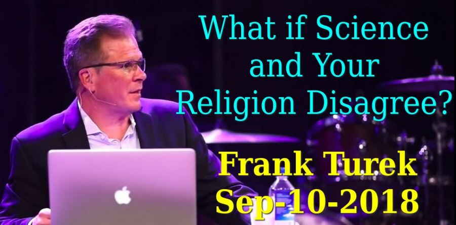 What if Science and Your Religion Disagree? - Frank Turek (September-10-2018)