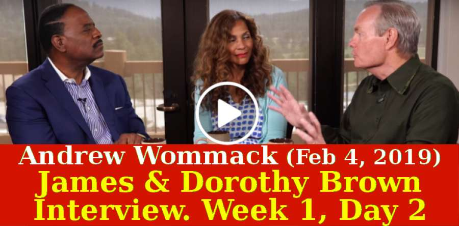 Andrew Wommack (February-04-2019) - James & Dorothy Brown Interview - Week 1, Day 2