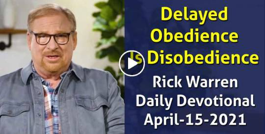 Delayed Obedience Is Disobedience - Rick Warren Daily Devotional (April-15-2021)