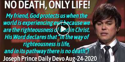 NO DEATH, ONLY LIFE! - Joseph Prince Daily Devotion (August-24-2019)