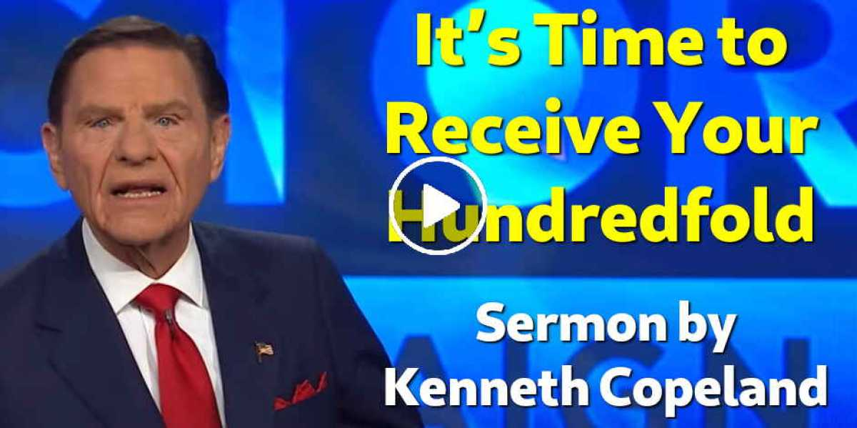 It's Time to Receive Your Hundredfold - Kenneth Copeland (September-03-2020)