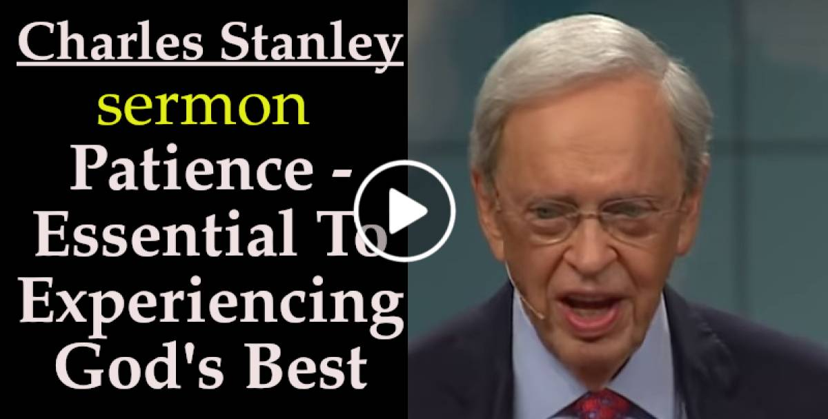 Charles Stanley Weekly Saturday sermon May-25-2019 - Patience - Essential To Experiencing God's Best