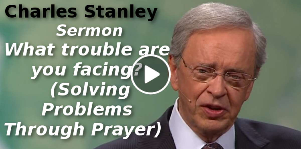 Charles Stanley-What trouble are you facing? (Solving Problems Through Prayer) (September-26-2019)