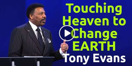 Touching Heaven to Change Earth - Tony Evans (September-15-2019)