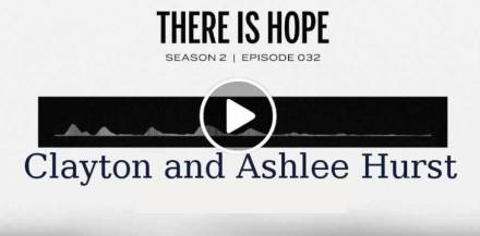 Clayton and Ashlee Hurst, Marriage Today (November 30, 2018) - There is Hope. Podcast